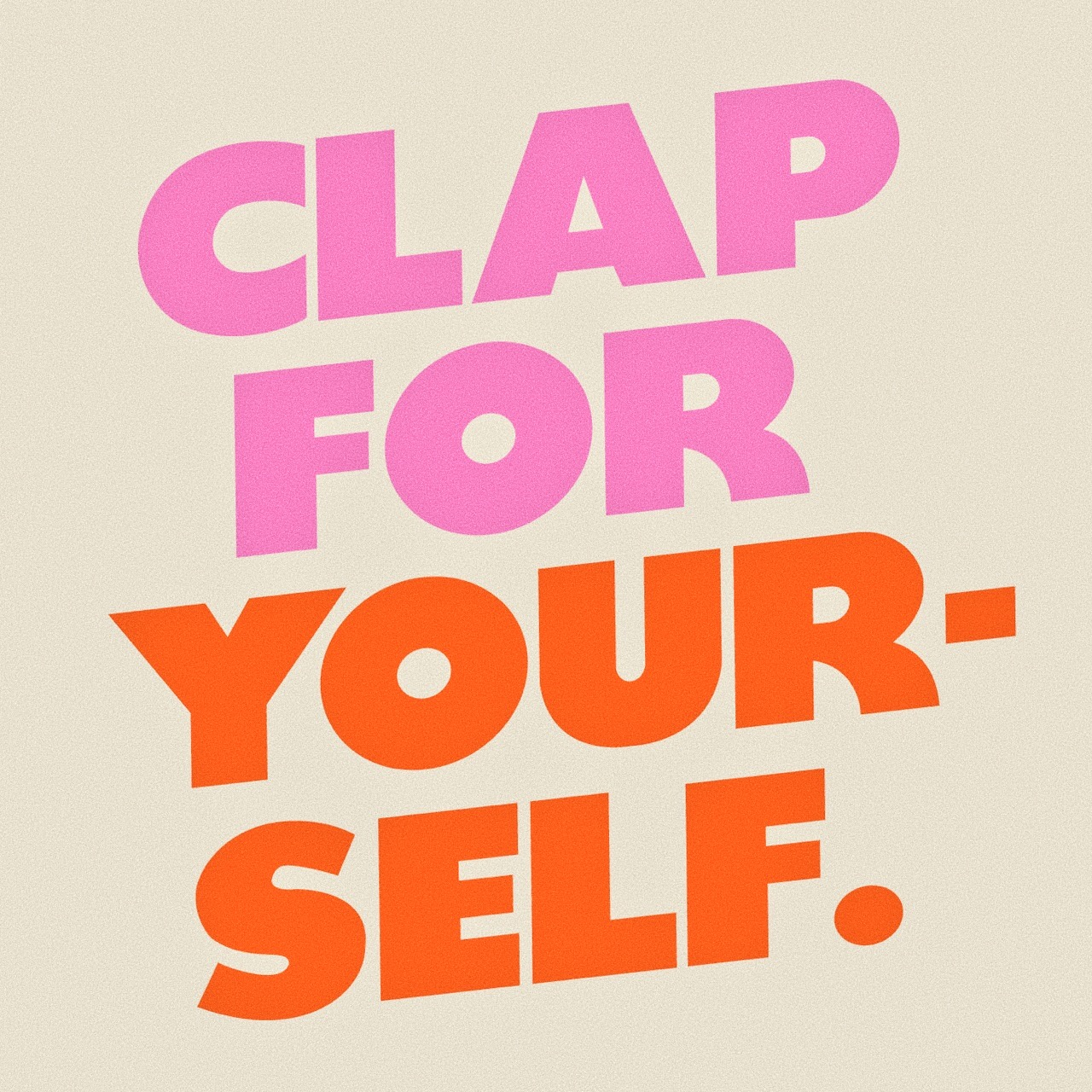 CLAP FOR YOURSELF IPhone Wallpaper Design